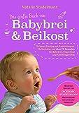 Das große Buch von Babybrei & Beikost: Sicherer Einstieg mit Empfehlungen, Beikostplan und über 70 Rezepten für Babybrei, Fingerfood und Familiengerichte
