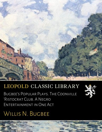 Bugbee's Popular Plays. The Coonville 'Ristocrat Club. A Negro Entertainment in One Act por Willis N. Bugbee