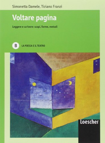 Voltare pagina. Leggere e scrivere: scopi, forme, metodi. Vol. B: La poesia e il teatro. Per le Scuole superiori. Con espansione online