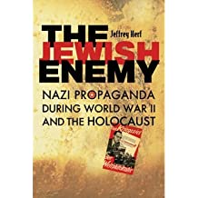 [( The Jewish Enemy: Nazi Propaganda During World War II and the Holocaust )] [by: Jeffrey Herf] [May-2008]