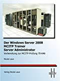 Der Windows Server 2008 MCITP Trainer -  Server Administrator-Vorbereitung zur MCITP-Prüfung 70-646