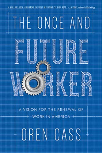 The Once and Future Worker: A Vision for the Renewal of Work in America por Oren Cass