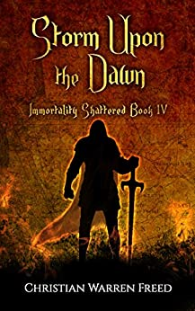 Storm Upon the Dawn: Immortality Shattered: Book 4 (English Edition) de [Freed, Christian Warren]