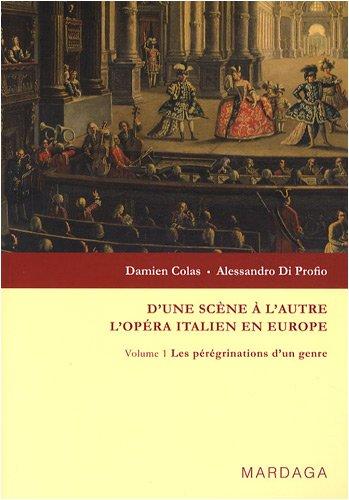 D'une scène à l'autre, l'opéra italien en Europe : Volume 1, Les pérégrinations d'un genre