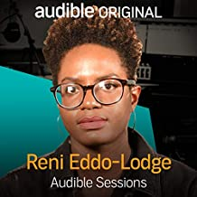 Reni Eddo-Lodge: Audible Sessions: FREE Exclusive Interview