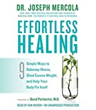 Effortless Healing: 9 Simple Ways to Sidestep Illness, Shed Excess Weight, and Help Your Body Fix Itself by Joseph Mercola (2015-02-24)