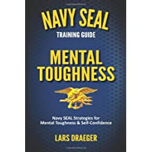 Navy SEAL Training Guide: Mental Toughness