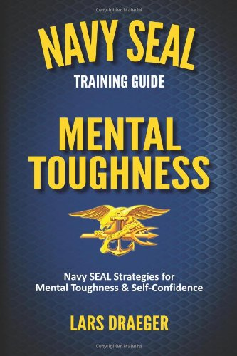 Navy SEAL Training Guide: Mental Toughness por Lars Draeger