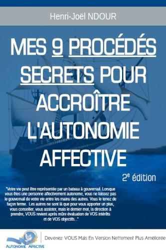 Mes 9 Procédés Secrets Pour Accroître l'Autonomie Affective (2ième Édition)
