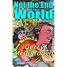 Not the End of the World: A comic fantasy novel, set on earth in the not too distant future