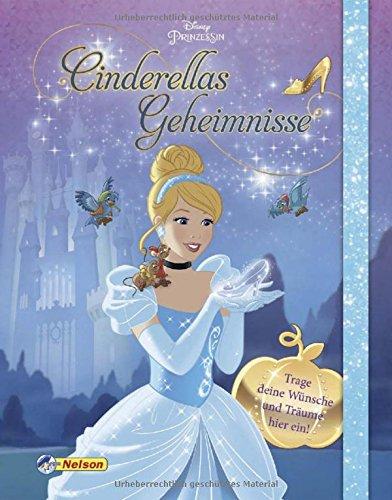 Disney Prinzessin: Cinderellas Geheimnisse: Trage deine Wünsche und Träume hier ein! (Cinderella Ein Traum)