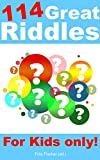 114 Great Riddles: For Kids only!