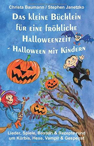 Das kleine Büchlein für eine fröhliche Halloweenzeit - Halloween mit Kindern: Lieder, Spiele, Basteln und Rezepte rund um Kürbis, Hexe, Vampir und Gespenst (Hexe Spiele Für Halloween)