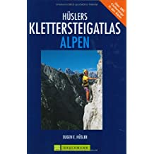 Hüslers Klettersteigatlas Alpen. Über 880 Klettersteige in den Alpen
