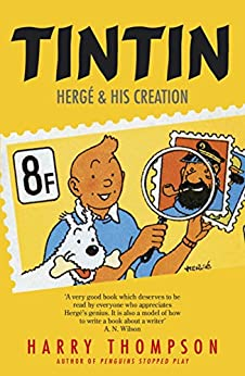 Tintin: Hergé and His Creation: Hergé and His Creation (English Edition) par [Thompson, Harry]