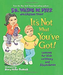It's Not What You've Got!: Lessons for Kids on Money and Abundance by Dr. Wayne Dyer (2007-11-29)