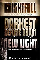 Knightfall/Darkest Before Dawn/New Light: The Chronicle of Benjamin Knight books 1-3