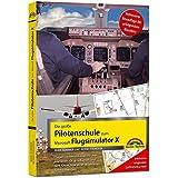 Die große Pilotenschule zum Microsoft Flugsimulator X - verbesserte Neuauflage des Klassikers - inkl.originaler Luftfahrtkarten!