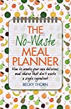 The No-Waste Meal Planner: Create Your Own Meal Chain That Won't Waste an Ingredient