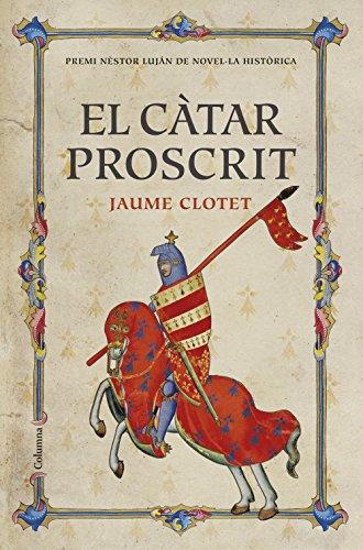 El càtar proscrit: Premi Nèstor Luján de Novel·la Històrica 2016 (Catalan Edition) por Jaume Clotet   Planas