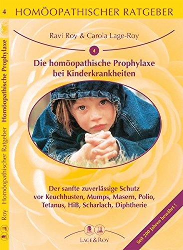 Homöopathischer Ratgeber Die homöopathische Prophylaxe bei Kinderkrankheiten: Der sanfte...