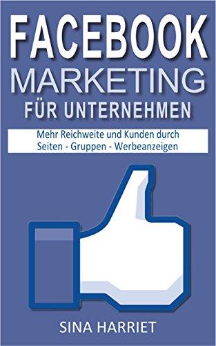 Facebook Marketing für Unternehmen: Mehr Reichweite durch die 3 Säulen: Seiten, Gruppen und Werbeanzeigen, Neuheit: Messenger Bots, Social Media