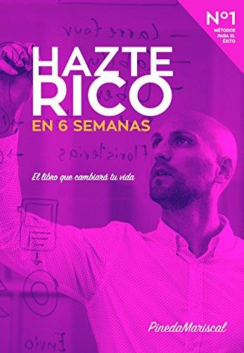 Hazte Rico en 6 Semanas: Métodos para el Éxito por Pineda Mariscal