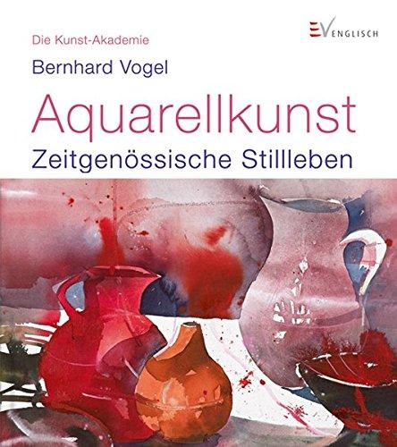 Aquarellkunst: Zeitgenössische Stillleben (Die Kunst-Akademie)