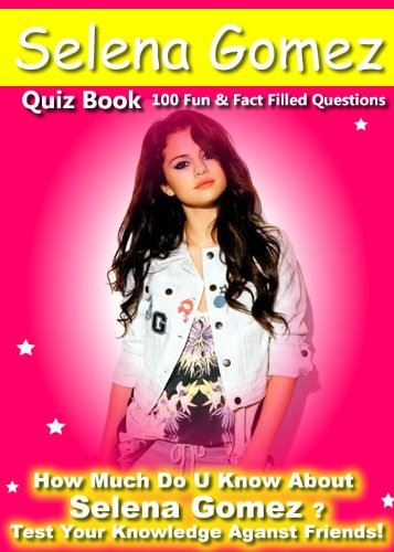 Selena Gomez Quiz Book - 100 Fun & Fact Filled Questions About Ms Disney Channel Herself Selena Gomez (English Edition)
