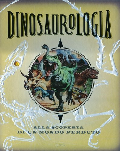 Dinosaurologia. Alla scoperta di un mondo perduto. Ediz. illustrata