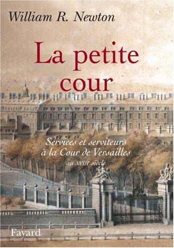 La Petite Cour : Services et serviteurs à la Cour de Versailles au XVIIIe siècle