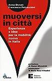 Muoversi in città. Esperienze e idee per la mobilità nuova in Italia