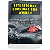 Situational Survival For Women: 10 Dangerous Situations That Can Await Every Woman And Proven Methodic To Come Out Of Them As A Winner: (Survival Gear, ... Tips, Preppers Survival) (English Edition)