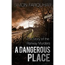 A Dangerous Place: The Story of the Railway Murders (English Edition)