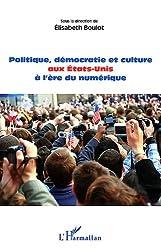 Politique Democratie et Culture aux Etats Unis a l'Ere du Numerique