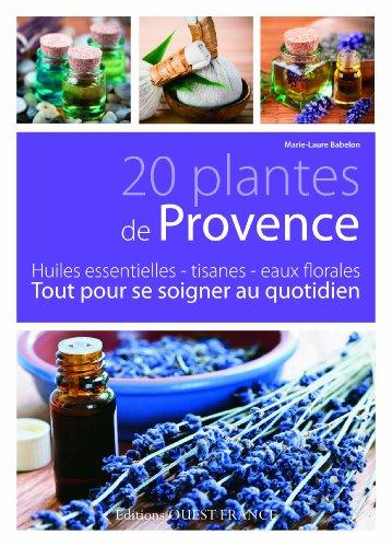 20 PLANTES DE PROVENCE, TOUT POUR SE SOIGNER AU QUOTIDI par MARIE-LAURE BABELON