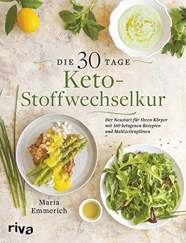 Die 30-Tage-Keto-Stoffwechselkur: Der Neustart für Ihren Körper mit 160 ketogenen Rezepten und Mahlzeitenplänen (Ketogene Diät Abendessen Rezepte)