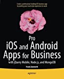 Pro iOS and Android Apps for Business: with jQuery Mobile, node.js, and MongoDB by Frank Zammetti (2013-10-23)