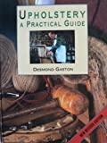 Cover of: Upholstery: A Practical Guide | Desmond Gaston