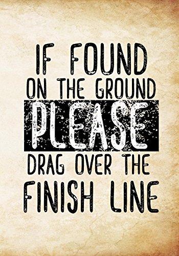 If Found On The Ground Please Drag Over Finish Line: Race Keepsake Notebook Diary por Dartan Creations