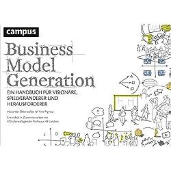 Business Model Generation: Ein Handbuch für Visionäre, Spielveränderer und Herausforderer