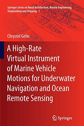 A High-Rate Virtual Instrument of Marine Vehicle Motions for Underwater Navigation and Ocean Remote Sensing (Springer Series on Naval Architecture, ... Shipbuilding and Shipping, Band 1) -