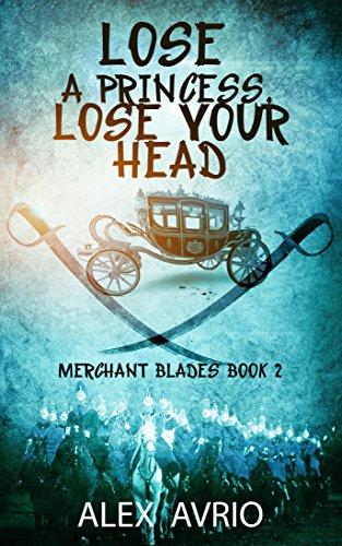 ebook: Lose A Princess, Lose Your Head (Merchant Blades Book 2) (B01N4VV85C)