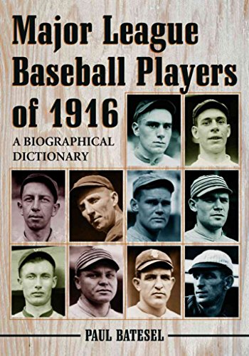 major-league-baseball-players-of-1916-a-biographical-dictionary-by-author-paul-batesel-published-on-