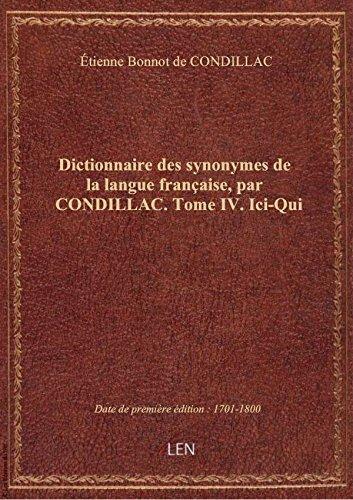 Dictionnaire des synonymes de la langue française, par CONDILLAC. Tome IV. Ici-Qui par Étienne Bonnot de CO