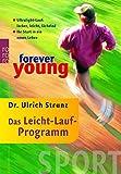 forever young: Das Leicht-Lauf-Programm: Ultralight-Lauf: locker, leicht, lächelnd - Ihr Start in ein neues Leben