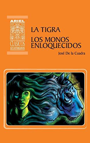 La Tigra Los Monos Enloquecidos: Volume 5 (Ariel Clásicos Ecuatorianos) por José De la Cuadra