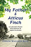 My Father and Atticus Finch: A Lawyer's Fight for Justice in 1930s Alabama by Joseph Madison Beck (2016-06-21)