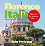 Florence, Italy: Birthplace of the Renaissance | Children's Renaissance History (English Edition)