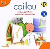 Caillou 16/Audio: Caillou, der Maler und Weitere by Caillou